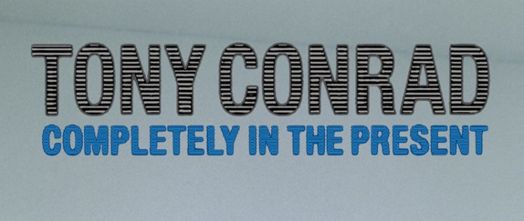 tony-conrad-completely-in-the-present
