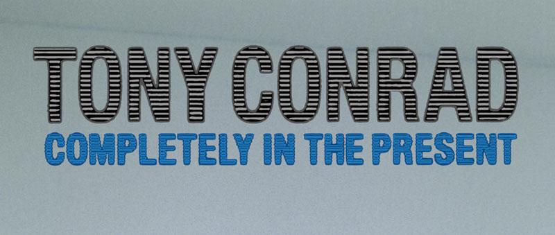 tony-conrad-completely-in-the-present